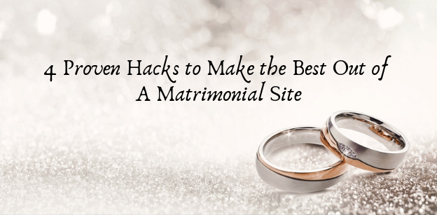 4 Proven Hacks to Make the Best Out of A Matrimonial Site