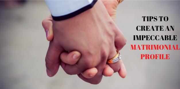 Tips to Create an Impeccable Matrimonial Profile