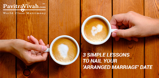 3 simple lessons to nail your 'arranged marriage' date